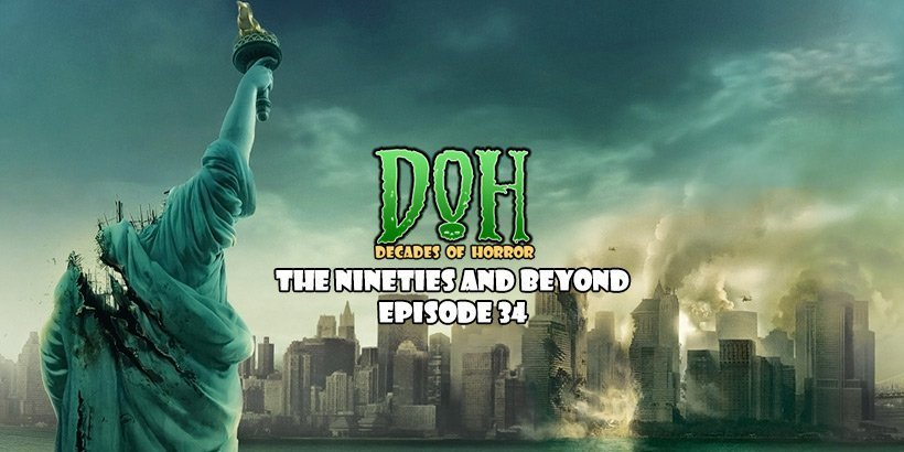 [Podcast] Cloverfield (2008) – Episode 34 – Decades of Horror 1990s And Beyond