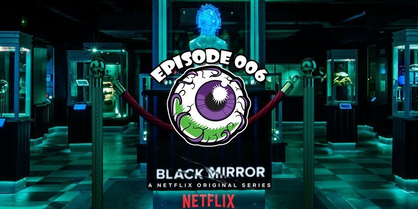 [Podcast] Black Mirror Season 4 – She Was So Pretty Be Good for Goodness Sake – Curse of the Witch's Doll – Bad Apples – Episode 6 – Gruesome Magazine