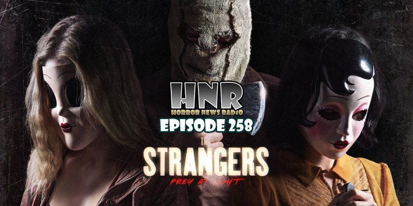 [Podcast] Strangers: Prey At Night – Episode 258 – Horror News Radio